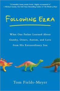 Follwoing Ezra: Wha One Father Learned about Gumby, Otters, Autism and love from his Extraordinary Son